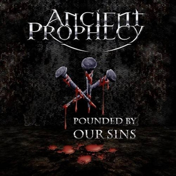 Ancient Prophecy _ Pounded By Our Sins